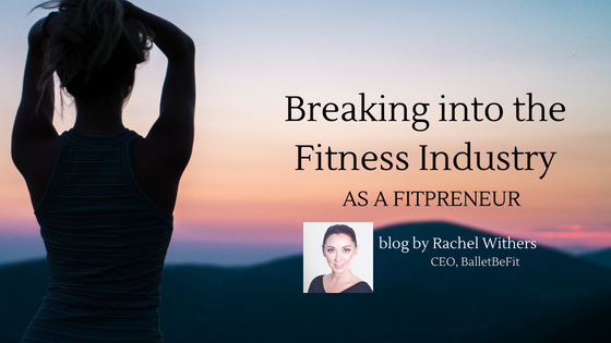 Breaking into the Fitness Industry as a Fitpreneur by Rachel Withers BalletBeFit