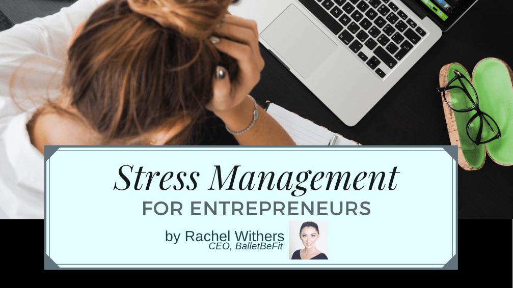 stress management entrepreneur Rachel Withers fitpreneur BalletBeFit